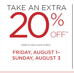 TAKE AN EXTRA 20% OFF* - FRIDAY, AUGUST 1-SUNDAY, AUGUST 3