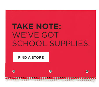 TAKE NOTE: WE'VE GOT SCHOOL SUPPLIES. - FIND A STORE