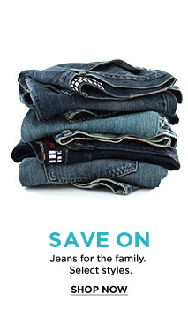 SAVE ON - Jeans for the family. - Select styles. - SHOP NOW