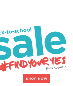 back-to-school - sale - #FINDYOURYES - Ends August 7.