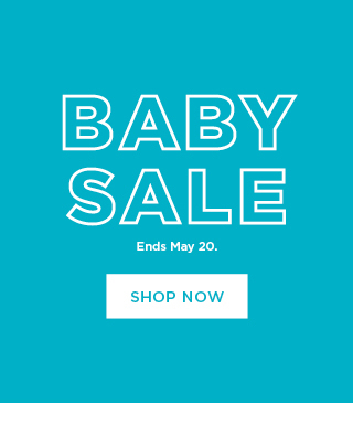 Baby Sale, ends May 20. Shop now.