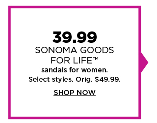 $39.99 Sonoma Goods For Life sandals for women. Select styles. Shop now.