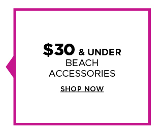 $30 and under beach accessories. shop now.