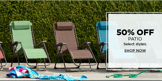 50% off patio. Select styles. Shop now.