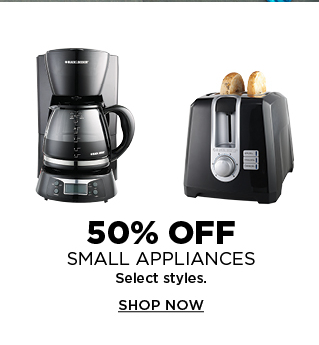 50% off small appliences. Select styles. Shop now.