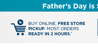 Father's day is Sunday, June 17. Buy online. free store pick up. shop now.