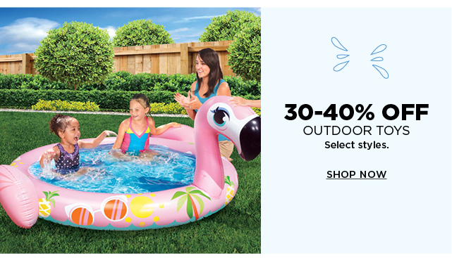 30-40% off select outdoor toys. Shop now.