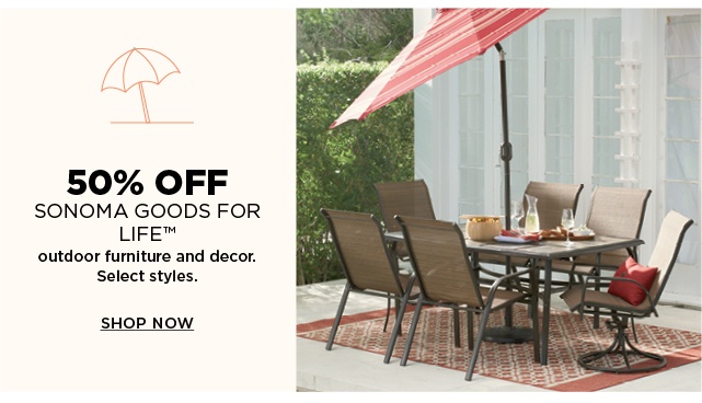 50% off sonoma goods for life outdoor. select styles. shop now.