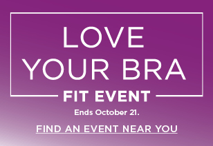 love your bra fit event. come in for a free bra fitting and see how the right fit makes all the difference. find an event near you.