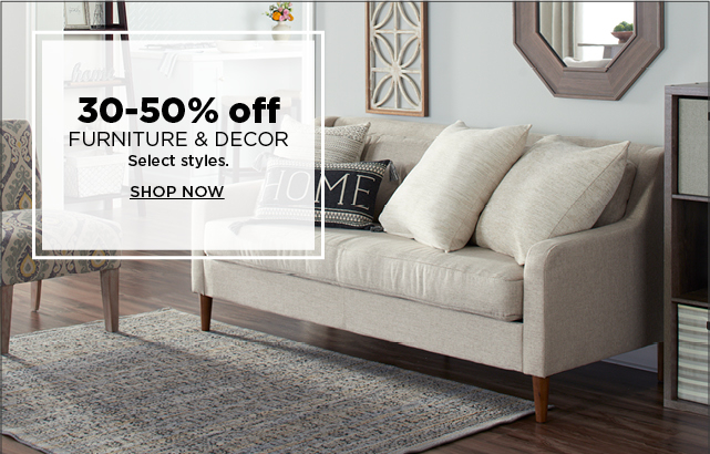 30-50% off furniture & decor. select styles. shop now.