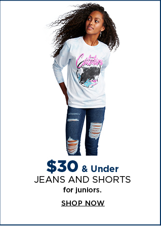 $30 and under jeans and shorts for juniors. shop now.
