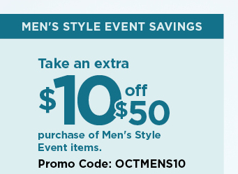 $10 off when you spend $50 or more on your men's style event purchase using promo code OCTMENS10. shop now.