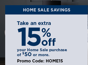 take an extra 15% off your home sale purchase of $50 or more when you use promo code HOME15 at checkout. select styles. excludes luggage. ends october 20. see details and exclusions below. shop now.