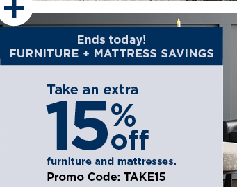 Take an extra 15% off your furniture and mattresses purchase when you use promo code TAKE15 at checkout. Select styles. Ends October 14. see details and exclusions below. shop now.