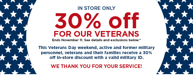 in store only! 30% off for our veterans. ends Nov 11.