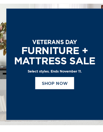 shop the veteran's day furniture and mattress sale. select styles. ends november 11. shop now.
