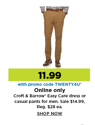 11.99 croft & barrow easy care dress or casual pants for men. shop now.