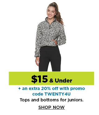 $15 and under plus save an extra 20% off with promo code TWENTY4U on tops and bottoms for juniors. shop now.
