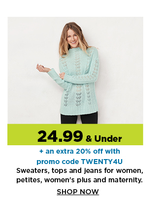 24.99 & Under plus an extra 20% off with promo code TWENTY4U. Sweaters, tops and jeans for women, petites and women's plus and maternity. Shop Now.