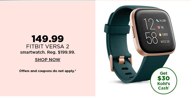 149.99 fitbit versa 2 smartwatch. reg 199.99. shop now.