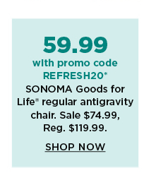 55.99 with promo code REFRESH20 sonoma goods for life regular antigravity chair. sale 69.99. shop now.