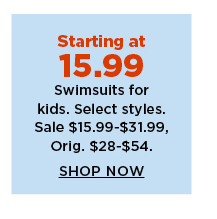 starting at 15.99 swimsuits for kids.  sale $15.99-31.99.  shop now.