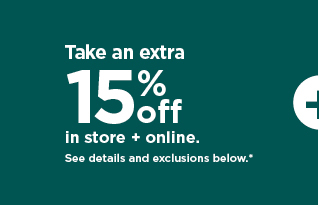 take an extra 15% off using promo code SAVEMORE. shop now.