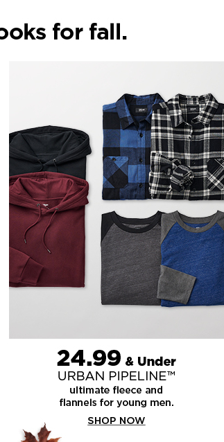 24.99 and under urban pipeline ultimate fleece and flannels for young men. shop now.