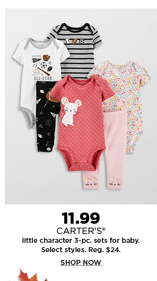 11.99 carters little character 3 pc sets for baby. shop now.